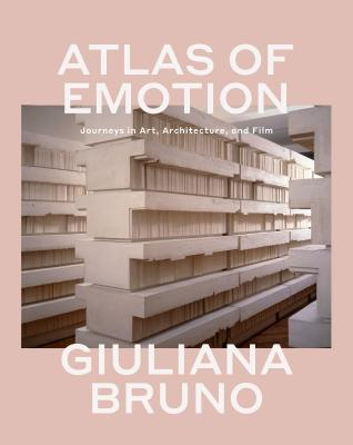 Atlas of Emotion: Journeys in Art, Architecture, and Film - Bruno, Giuliana