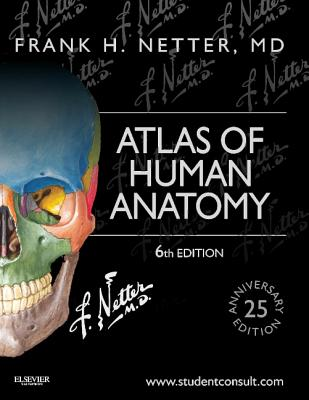 Atlas of Human Anatomy: Including Student Consult Interactive Ancillaries and Guides - Netter, Frank H, MD