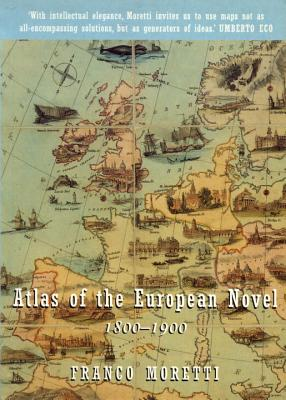 Atlas of the European Novel: 1800-1900 - Moretti, Franco