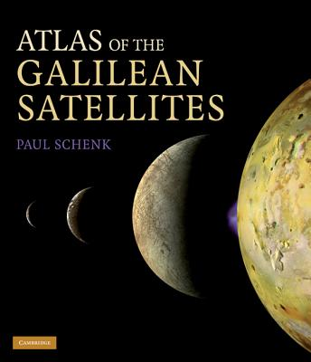 Atlas of the Galilean Satellites - Schenk, Paul