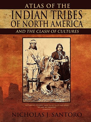 Atlas of the Indian Tribes of North America and the Clash of Cultures - Santoro, Nicholas J