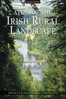 Atlas of the Irish Rural Landscape - Aalen, F H A (Editor)