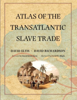 Atlas of the Transatlantic Slave Trade - Eltis, David, and Richardson, David, and Blight, David W (Afterword by)