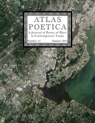 Atlas Poetica 15: Journal of Poetry of Place in Contemporary Tanka - Kei, M
