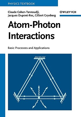 Atom-Photon Interactions: Basic Processes and Applications - Cohen-Tannoudji, Claude, and Dupont-Roc, Jacques, and Grynberg, Gilbert