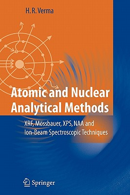 Atomic and Nuclear Analytical Methods: Xrf, Mössbauer, Xps, Naa and Ion-Beam Spectroscopic Techniques - Verma, Hem Raj