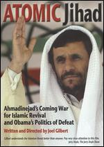 Atomic Jihad: Ahmadinejad's Coming War For Islamic Revival And Obama?s Politics