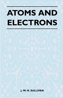 Atoms and Electrons - Sullivan, J W N