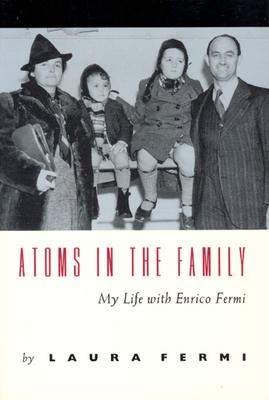 Atoms in the Family: My Life with Enrico Fermi - Fermi, Laura