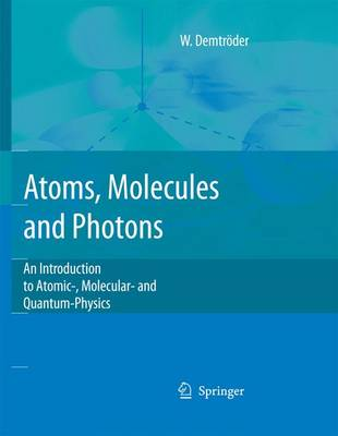 Atoms, Molecules and Photons: An Introduction to Atomic- Molecular- And Quantum Physics - Demtroder, Wolfgang, and Demtrc6der, Wolfgang, and Demtrvder, Wolfgang