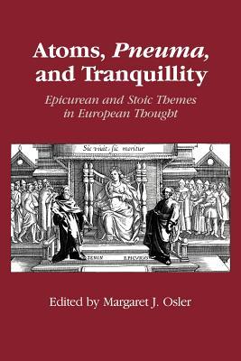 Atoms, Pneuma and Tranquillity - Osler, Margaret J (Editor)
