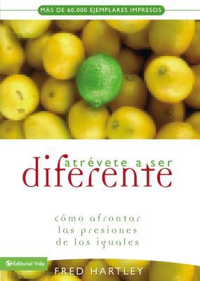 Atrevete a Ser Diferente: Como Afrontar Las Presiones de Los Iguales - Hartley, Fred