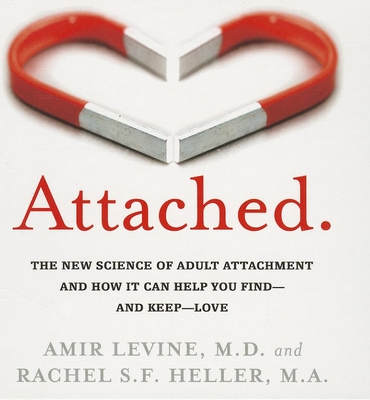 Attached: The New Science of Adult Attachment and How It Can Help You Find - and Keep - Love - Levine, Amir, and Heller, Rachel S F, and Dixon, Walter (Read by)