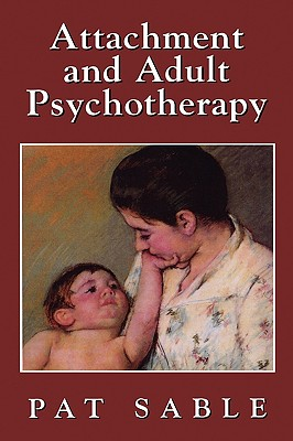 Attachment and Adult Psychotherapy - Sable, Pat