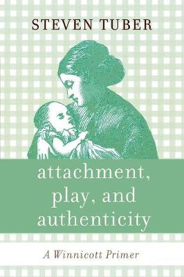 Attachment, Play, and Authenticity: A Winnicott Primer - Tuber, Steven
