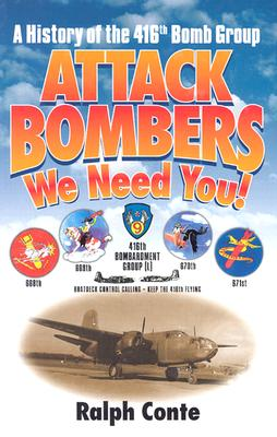 Attack Bombers We Need You!: A History of the 416th Bomb Group - Conte, Ralph