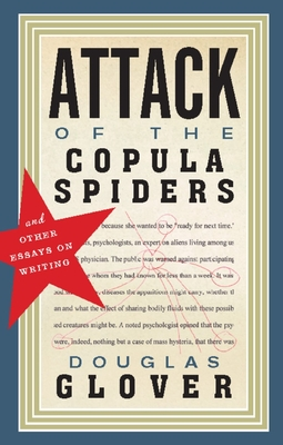 Attack of the Copula Spiders: Essays on Writing - Glover, Douglas