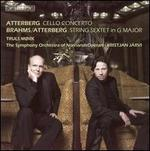 Atterberg: Cello Concerto; Brahms/Atterberg: String Sextet in G major