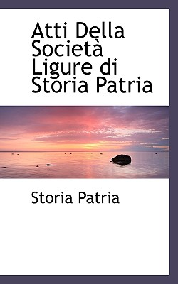 Atti Della Societ Ligure Di Storia Patria - Patria, Storia