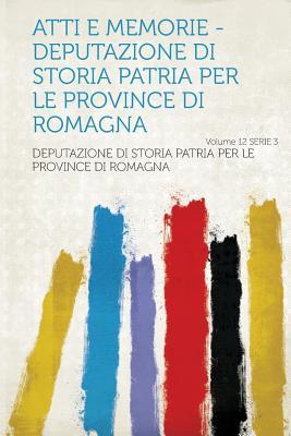 Atti E Memorie - Deputazione Di Storia Patria Per Le Province Di Romagna Volume Ser.2 V.2 - Romagna, Deputazione Di Storia Patria Pe (Creator)