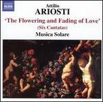 Attilio Ariosti: The Flowering and Fading of Love (Six Cantatas)