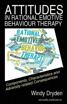 Attitudes in Rational Emotive Behaviour Therapy (Rebt): Components, Characteristics and Adversity-Related Consequences - Dryden, Windy, Dr.