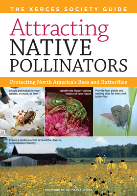 Attracting Native Pollinators: The Xerces Society Guide Protecting North America's Bees and Butterflies - Mader, Eric, and Shepherd, Matthew, and Vaughn, Mace