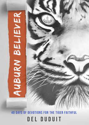Auburn Believer: 40 Days of Devotions for the Tiger Faithful - Duduit, del