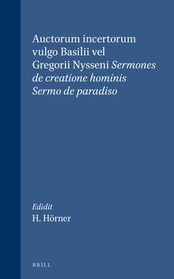 Auctorum Incertorum Vulgo Basilii Vel Gregorii Nysseni Sermones de Creatione Hominis; Sermo de Paradiso - Gregorius Nyssenus, and Horner (Editor)
