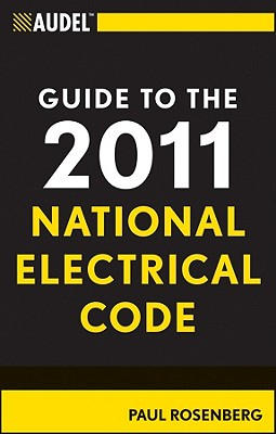 Audel Guide to the 2011 National Electrical Code: All New Edition - Rosenberg, Paul