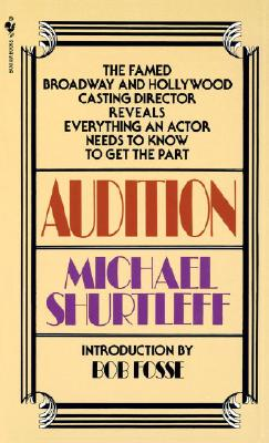 Audition: Everything an Actor Needs to Know to Get the Part - Shurtleff, Michael, and Fosse, Bob (Foreword by)
