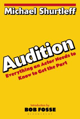 Audition: Everything an Actor Needs to Know to Get the Part - Shurtleff, Michael, and Fosse, Bob (Introduction by)