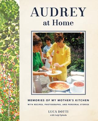 Audrey at Home: Memories of My Mother's Kitchen - Dotti, Luca