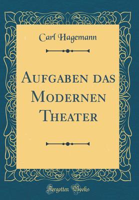 Aufgaben Das Modernen Theater (Classic Reprint) - Hagemann, Carl