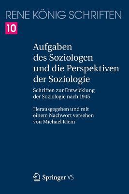 Aufgaben Des Soziologen Und Die Perspektiven Der Soziologie: Schriften Zur Entwicklung Der Soziologie Nach 1945 - Konig, Rene