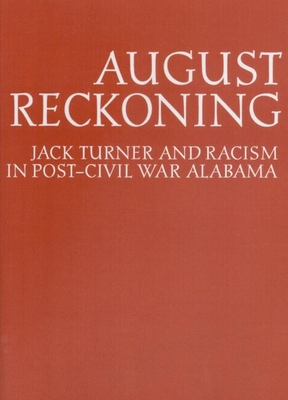 August Reckoning: Jack Turner and Racism in Post Civil War Alabama - Rogers, William Warren