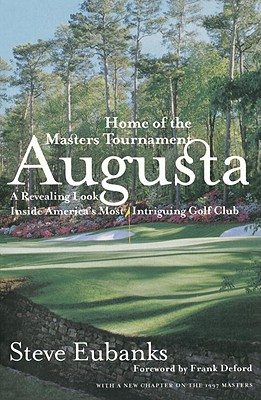 Augusta: Home of the Masters Tournament - Eubanks, Steve, and Deford, Frank (Foreword by)