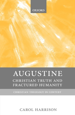 Augustine: Christian Truth and Fractured Humanity - Harrison, Carol