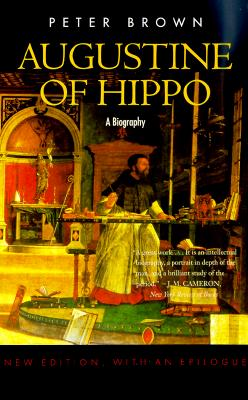 Augustine of Hippo: A Biography, Revised Edition with a New Epilogue - Brown, Peter, Professor