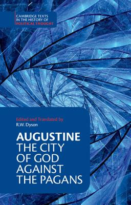 Augustine: The City of God Against the Pagans - Saint Augustine of Hippo, and Augustine, Augustine, St., and Dyson, R W (Editor)