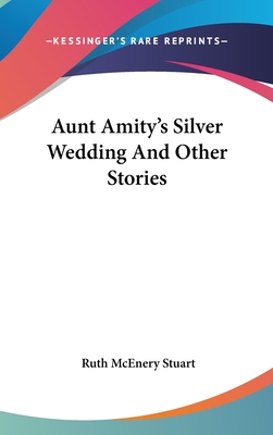 Aunt Amity's Silver Wedding and Other Stories - Stuart, Ruth McEnery
