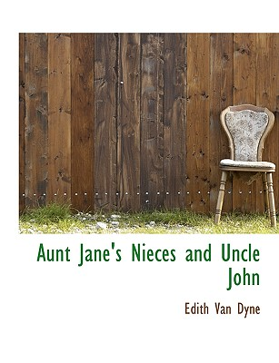 Aunt Jane's Nieces and Uncle John - Dyne, Edith Van