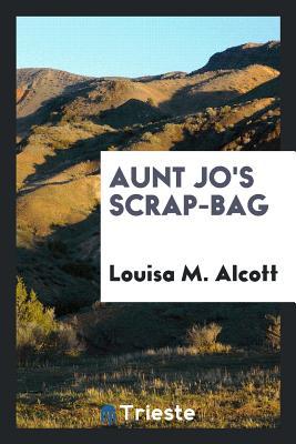 Aunt Jo's Scrap-Bag - Alcott, Louisa M