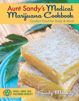 Aunt Sandy's Medical Marijuana Cookbook: Comfort Food for Body & Mind - Moriarty, Sandy