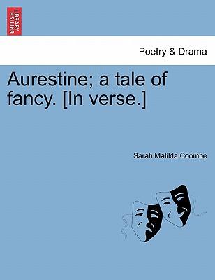 Aurestine; A Tale of Fancy. [In Verse.] - Coombe, Sarah Matilda