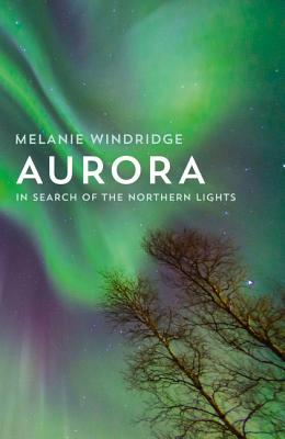 Aurora: In Search of the Northern Lights - Windridge, Melanie
