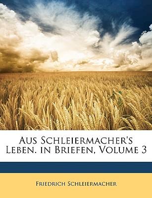Aus Schleiermacher's Leben. in Briefen, Volume 3 - Schleiermacher, Friedrich