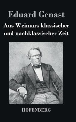 Aus Weimars Klassischer Und Nachklassischer Zeit - Eduard Genast