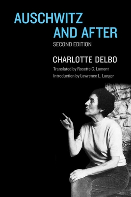 Auschwitz and After - Delbo, Charlotte, and Lamont, Rosette C, Professor (Translated by), and Langer, Lawrence L (Introduction by)