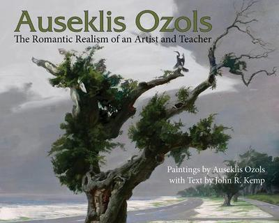 Auseklis Ozols: The Romantic Realism of an Artist and Teacher - Kemp, John (Text by)